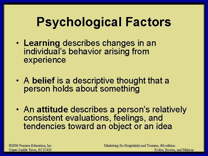 Psychological Factors • Learning describes changes in an individual's behavior arising from experience •