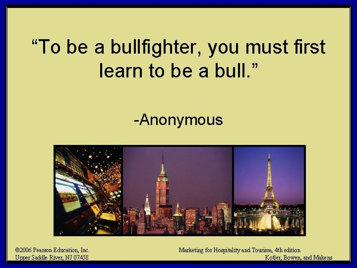 """""""To be a bullfighter, you must first learn to be a bull. """" -Anonymous"""