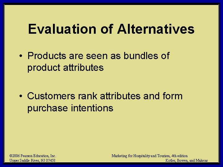 Evaluation of Alternatives • Products are seen as bundles of product attributes • Customers