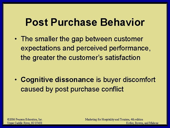 Post Purchase Behavior • The smaller the gap between customer expectations and perceived performance,