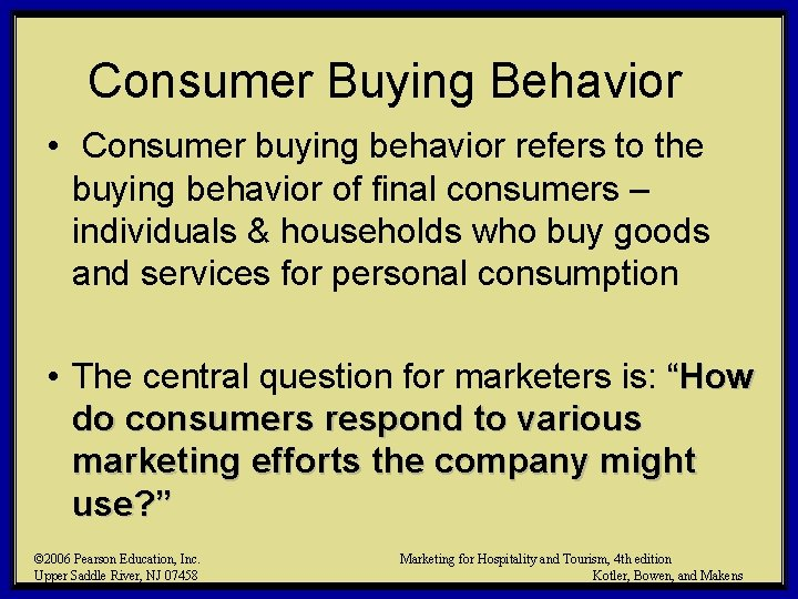 Consumer Buying Behavior • Consumer buying behavior refers to the buying behavior of final