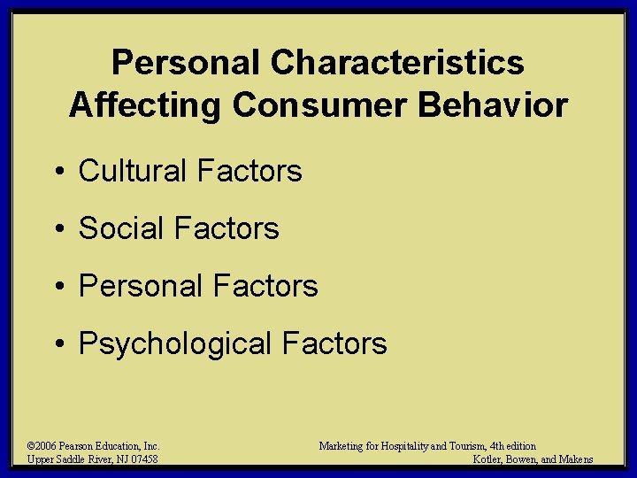 Personal Characteristics Affecting Consumer Behavior • Cultural Factors • Social Factors • Personal Factors