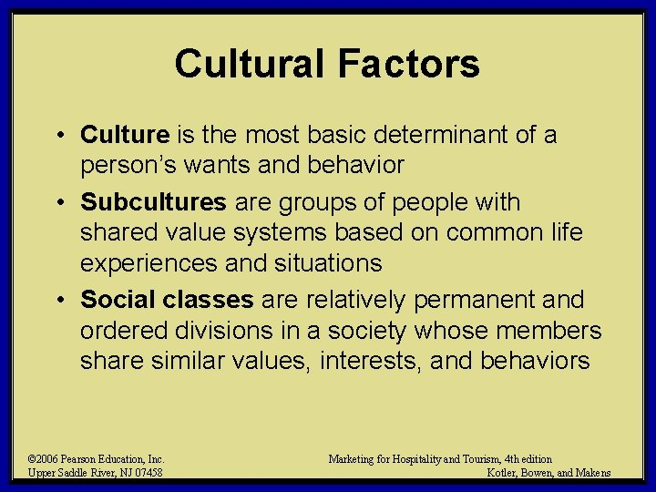 Cultural Factors • Culture is the most basic determinant of a person's wants and
