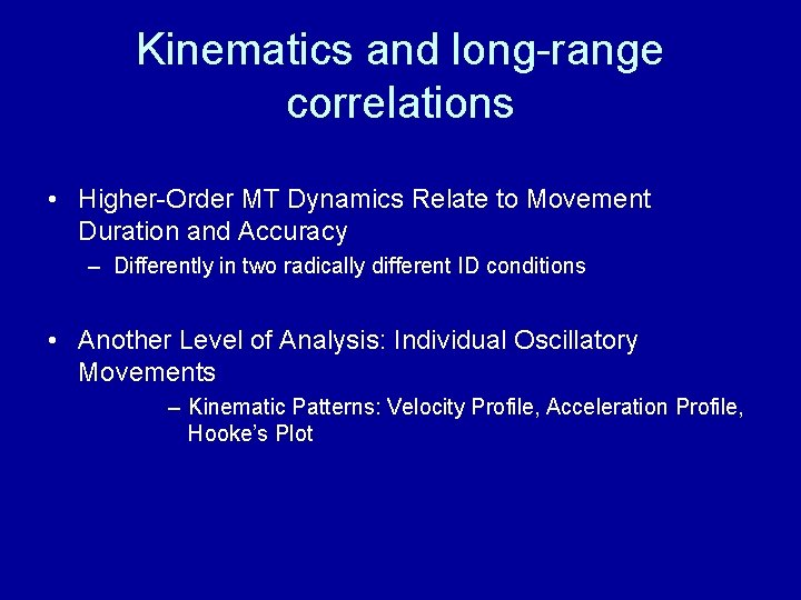 Kinematics and long-range correlations • Higher-Order MT Dynamics Relate to Movement Duration and Accuracy