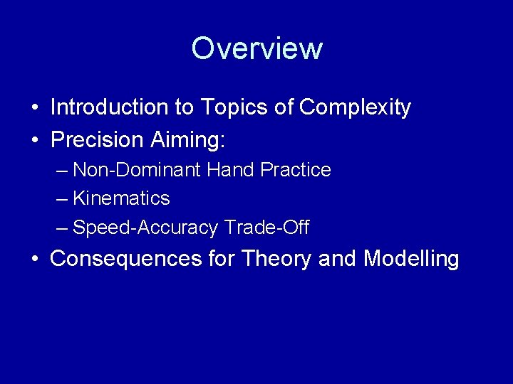 Overview • Introduction to Topics of Complexity • Precision Aiming: – Non-Dominant Hand Practice