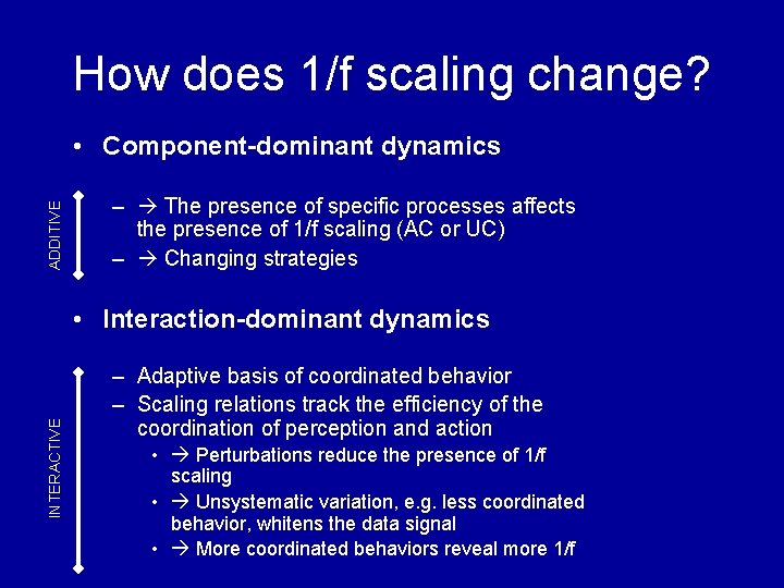 How does 1/f scaling change? ADDITIVE • Component-dominant dynamics – The presence of specific
