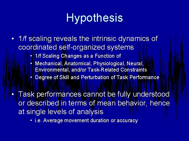 Hypothesis • 1/f scaling reveals the intrinsic dynamics of coordinated self-organized systems • 1/f