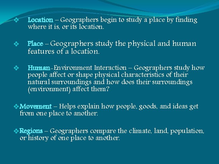 v Location – Geographers begin to study a place by finding where it is,