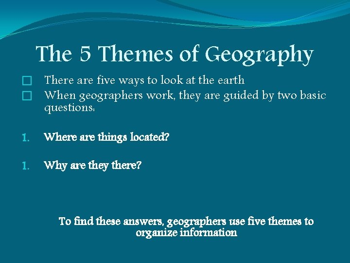 The 5 Themes of Geography � There are five ways to look at the