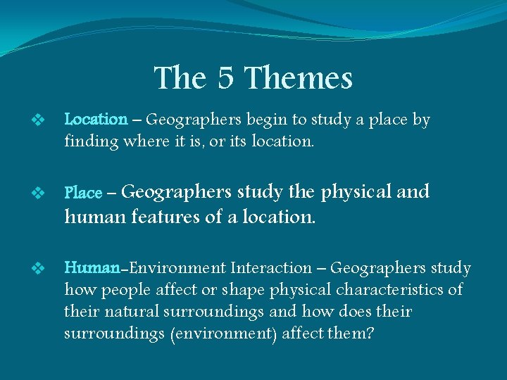 The 5 Themes v Location – Geographers begin to study a place by finding