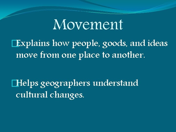 Movement �Explains how people, goods, and ideas move from one place to another. �Helps