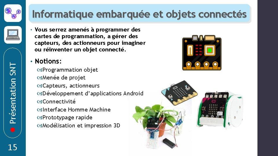 Présentation SNT Informatique embarquée et objets connectés 15 • Vous serrez amenés à programmer