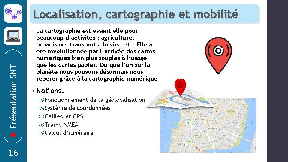 Présentation SNT Localisation, cartographie et mobilité 16 • La cartographie est essentielle pour beaucoup