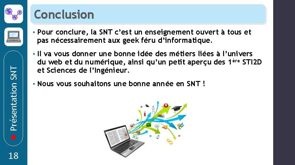 Présentation SNT Conclusion 18 • Pour conclure, la SNT c'est un enseignement ouvert à