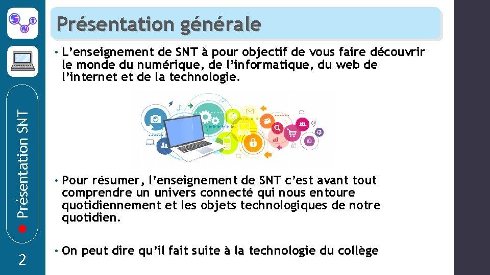 Présentation SNT Présentation générale 2 • L'enseignement de SNT à pour objectif de vous