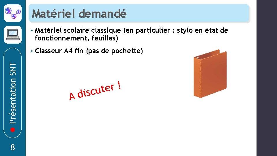 Présentation SNT Matériel demandé 8 • Matériel scolaire classique (en particulier : stylo en
