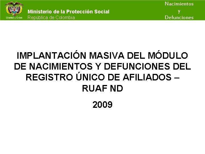 Nacimientos y Ministerio de la Protección Social República de Colombia Defunciones IMPLANTACIÓN MASIVA DEL