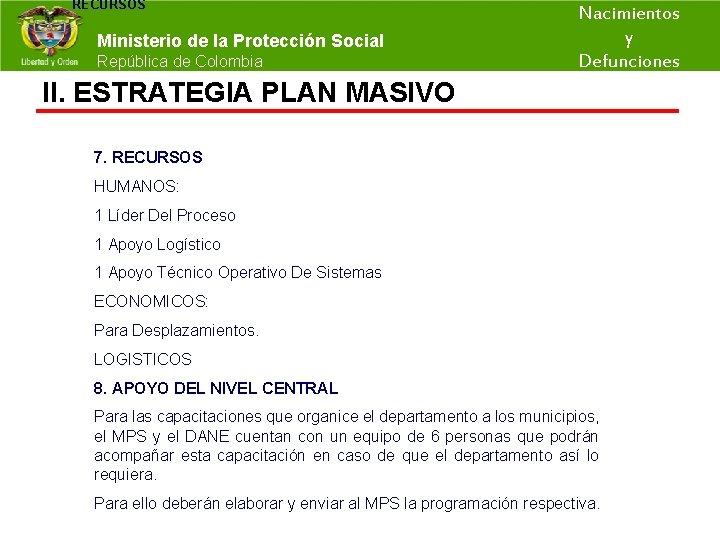 RECURSOS Nacimientos y Ministerio de la Protección Social República de Colombia Defunciones II. ESTRATEGIA