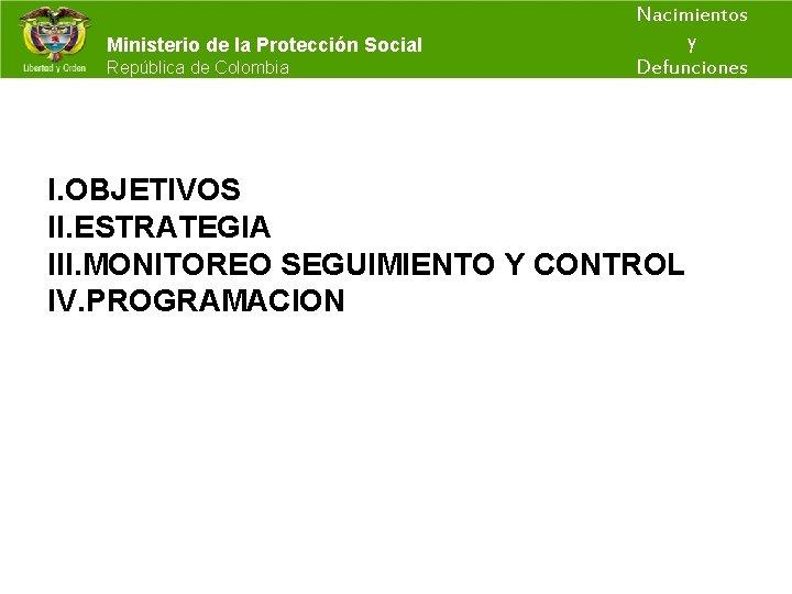 Nacimientos y Ministerio de la Protección Social República de Colombia Defunciones I. OBJETIVOS II.