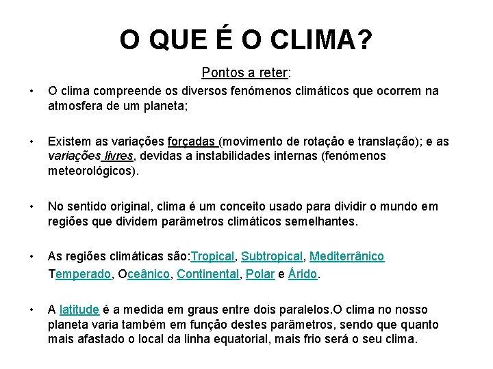 O QUE É O CLIMA? Pontos a reter: • O clima compreende os diversos