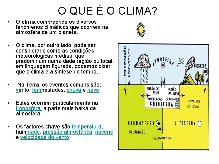 O QUE É O CLIMA? • O clima compreende os diversos fenómenos climáticos que