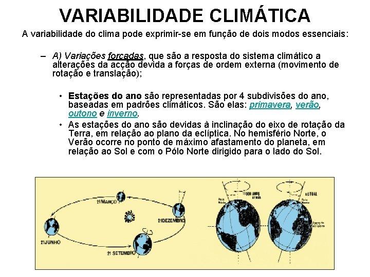 VARIABILIDADE CLIMÁTICA A variabilidade do clima pode exprimir-se em função de dois modos essenciais: