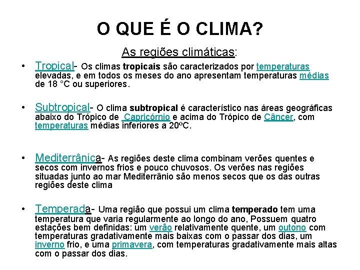 O QUE É O CLIMA? As regiões climáticas: • Tropical- Os climas tropicais são