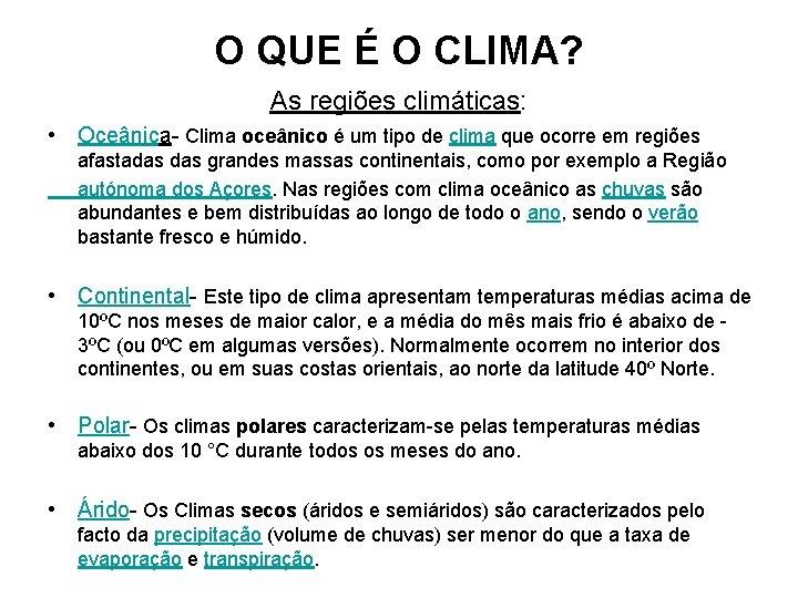 O QUE É O CLIMA? As regiões climáticas: • Oceânica- Clima oceânico é um