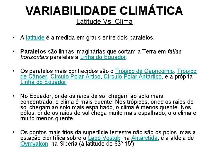 VARIABILIDADE CLIMÁTICA Latitude Vs. Clima • A latitude é a medida em graus entre