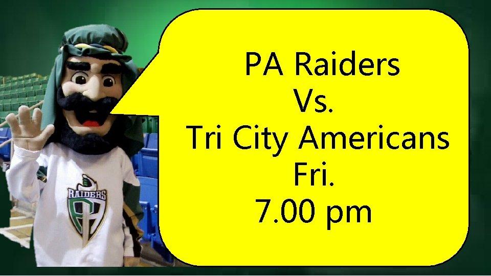 PA Raiders Vs. Tri City Americans Fri. 7. 00 pm