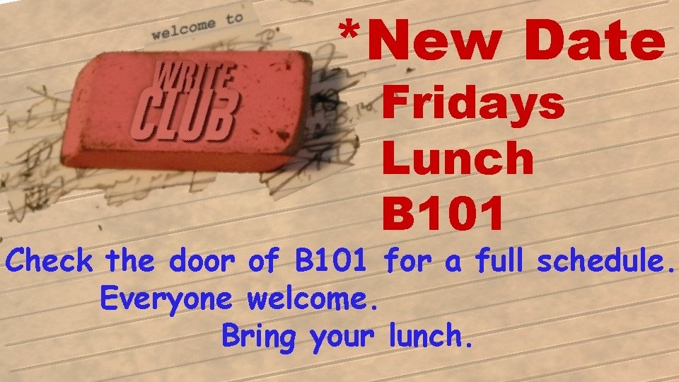 *New Date Fridays Lunch B 101 Check the door of B 101 for a
