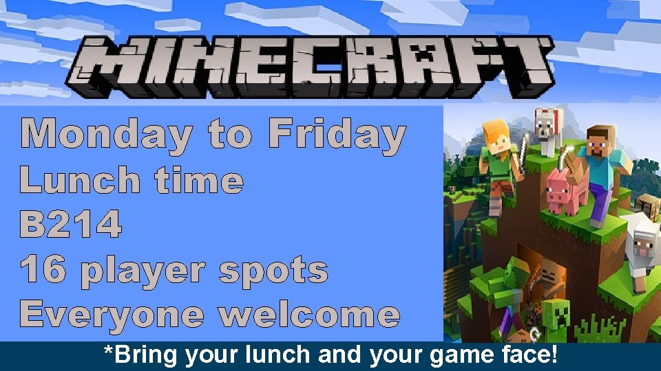 Monday to Friday Lunch time B 214 16 player spots Everyone welcome *Bring your