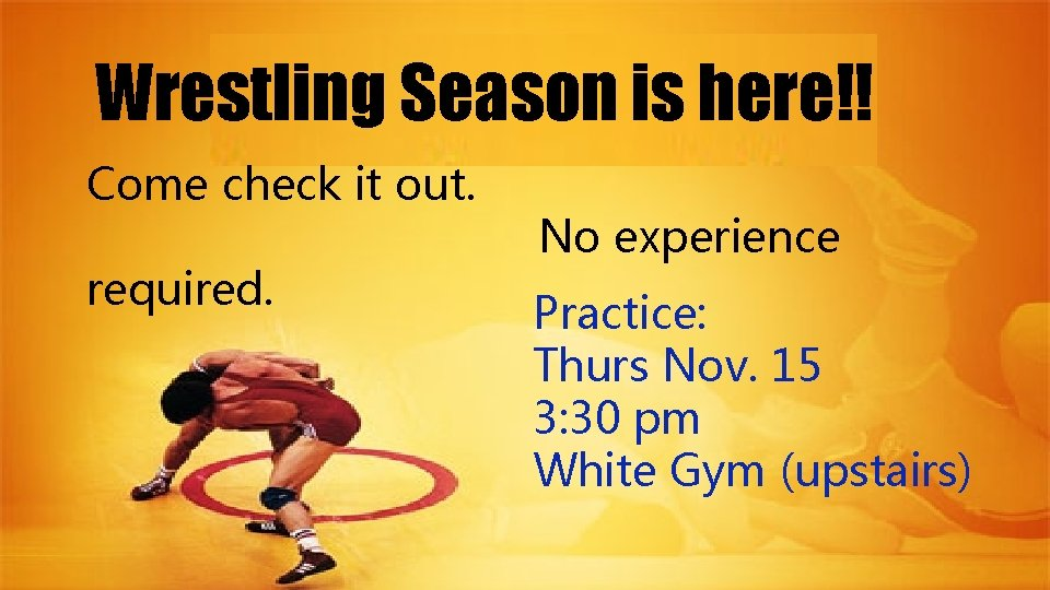 Wrestling Season is here!! Come check it out. required. No experience Practice: Thurs Nov.