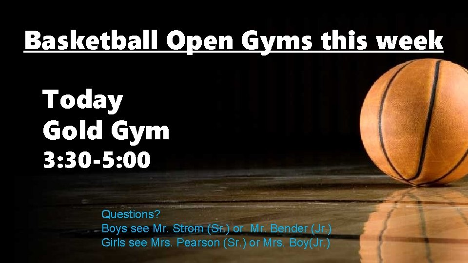 Basketball Open Gyms this week Today Gold Gym 3: 30 -5: 00 Questions? Boys