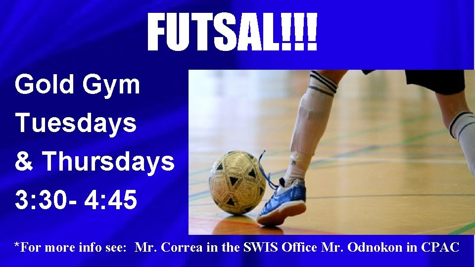 FUTSAL!!! Gold Gym Tuesdays & Thursdays 3: 30 - 4: 45 *For more info