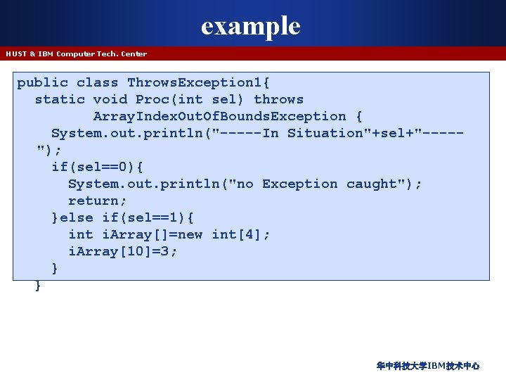 example HUST & IBM Computer Tech. Center public class Throws. Exception 1{ static void