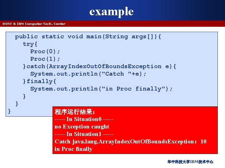 example HUST & IBM Computer Tech. Center public static void main(String args[]){ try{ Proc(0);