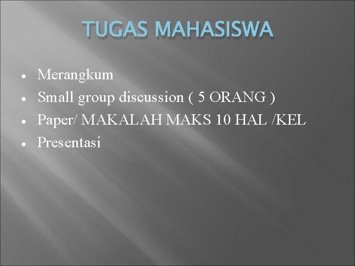 TUGAS MAHASISWA Merangkum Small group discussion ( 5 ORANG ) Paper/ MAKALAH MAKS 10
