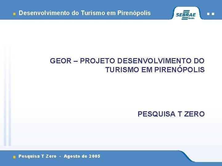 Desenvolvimento do Turismo em Pirenópolis GEOR – PROJETO DESENVOLVIMENTO DO TURISMO EM PIRENÓPOLIS PESQUISA