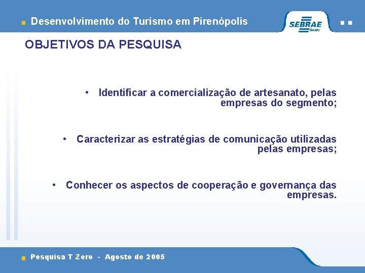 Desenvolvimento do Turismo em Pirenópolis OBJETIVOS DA PESQUISA • Identificar a comercialização de artesanato,