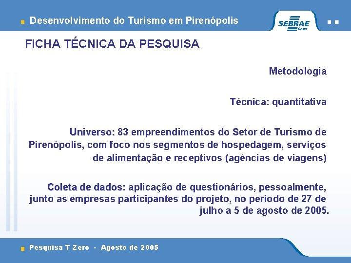 Desenvolvimento do Turismo em Pirenópolis FICHA TÉCNICA DA PESQUISA Metodologia Técnica: quantitativa Universo: 83