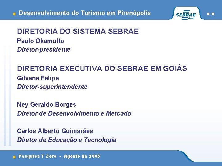 Desenvolvimento do Turismo em Pirenópolis DIRETORIA DO SISTEMA SEBRAE Paulo Okamotto Diretor-presidente DIRETORIA EXECUTIVA