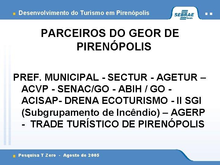 Desenvolvimento do Turismo em Pirenópolis PARCEIROS DO GEOR DE PIRENÓPOLIS PREF. MUNICIPAL - SECTUR