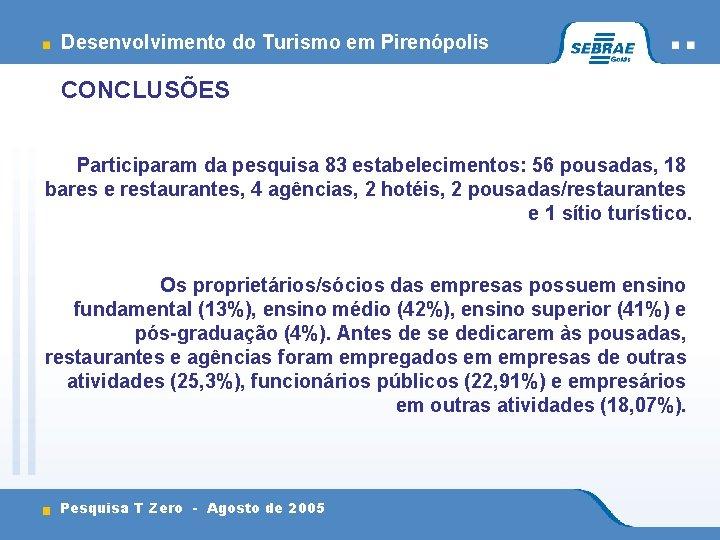 Desenvolvimento do Turismo em Pirenópolis CONCLUSÕES Participaram da pesquisa 83 estabelecimentos: 56 pousadas, 18