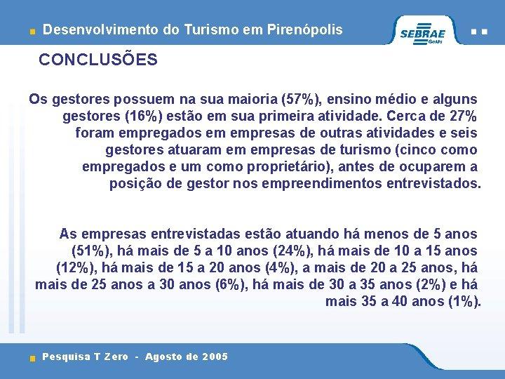 Desenvolvimento do Turismo em Pirenópolis CONCLUSÕES Os gestores possuem na sua maioria (57%), ensino