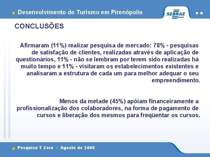 Desenvolvimento do Turismo em Pirenópolis CONCLUSÕES Afirmaram (11%) realizar pesquisa de mercado: 78% -