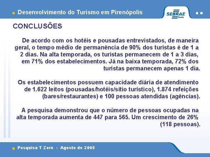 Desenvolvimento do Turismo em Pirenópolis CONCLUSÕES De acordo com os hotéis e pousadas entrevistados,
