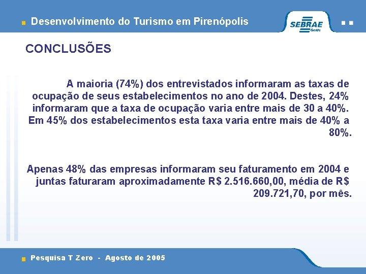 Desenvolvimento do Turismo em Pirenópolis CONCLUSÕES A maioria (74%) dos entrevistados informaram as taxas