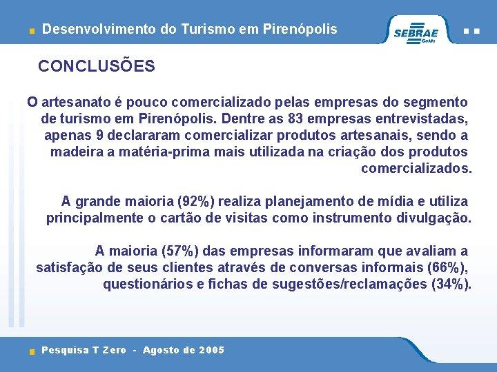 Desenvolvimento do Turismo em Pirenópolis CONCLUSÕES O artesanato é pouco comercializado pelas empresas do