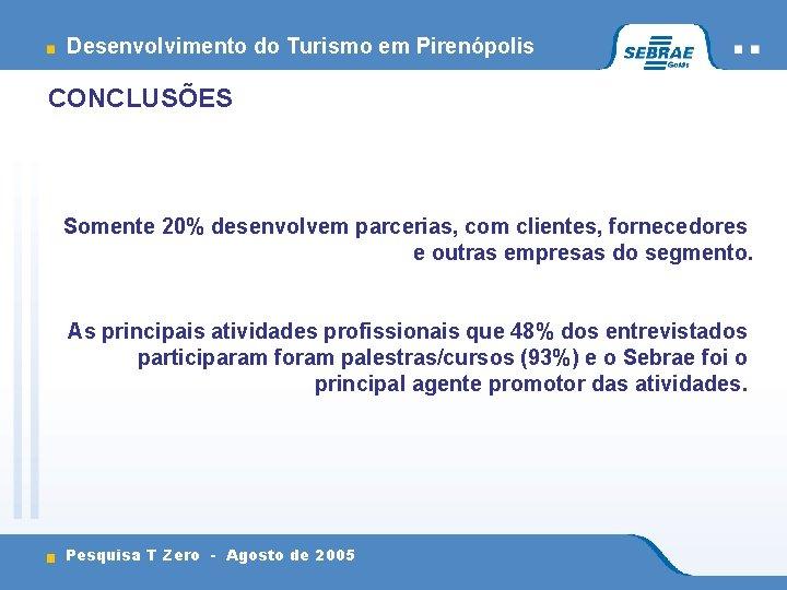 Desenvolvimento do Turismo em Pirenópolis CONCLUSÕES Somente 20% desenvolvem parcerias, com clientes, fornecedores e